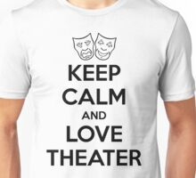 KEEP CALM AND LOVE THEATER Unisex T-Shirt