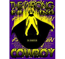 The Wrong F#@%king Cowboy Photographic Print