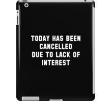 Today Has Been Cancelled iPad Case/Skin
