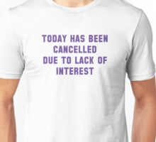 Today Has Been Cancelled Unisex T-Shirt