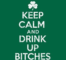 Keep Calm and Drink Up Bitches Womens Fitted T-Shirt