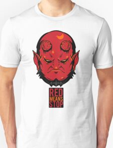 Red Means Stop. Unisex T-Shirt