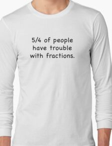 5/4 Of People Have Trouble With Fractions Long Sleeve T-Shirt