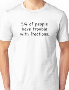 5/4 Of People Have Trouble With Fractions Unisex T-Shirt