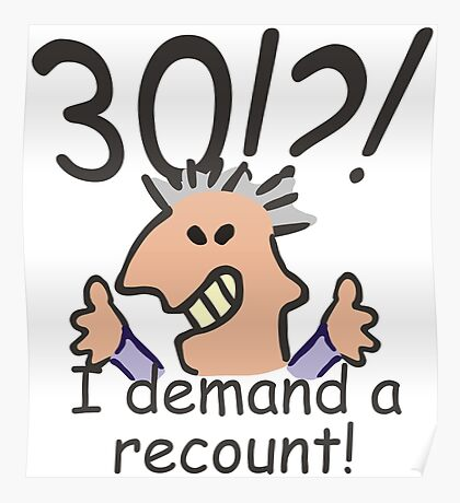 I Demand a Recount 30th Birthday Poster