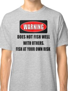 Warning... Does not fish well with others Classic T-Shirt