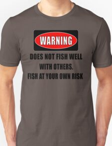 Warning... Does not fish well with others Unisex T-Shirt
