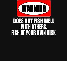 Warning! Does not fish well with others...  Unisex T-Shirt