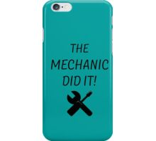 the mechanic did it! iPhone Case/Skin