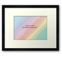 Sick and tired Framed Print