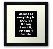 I'm Totally Flexible Framed Print
