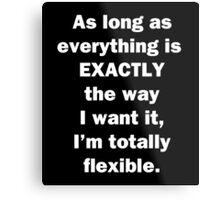 I'm Totally Flexible Metal Print