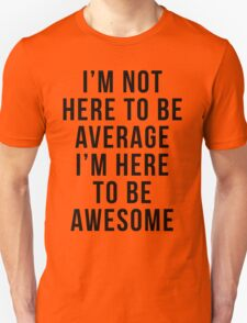 I'm Here To Be Awesome Funny Quote Unisex T-Shirt