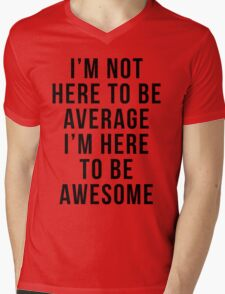 I'm Here To Be Awesome Funny Quote Mens V-Neck T-Shirt