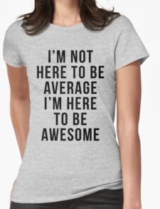 I'm Here To Be Awesome Funny Quote Womens Fitted T-Shirt
