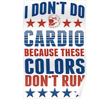 Dont Do Cardio Because These Colors Dont Run Poster