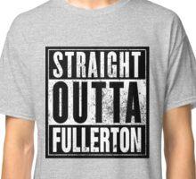 Straight Outta Fullerton Classic T-Shirt