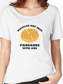 Waffles Are Just Pancakes With Abs Women's Relaxed Fit T-Shirt
