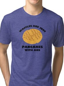 Waffles Are Just Pancakes With Abs Tri-blend T-Shirt