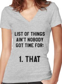 Ain't Nobody Got Time for That! Funny/Hipster Meme Women's Fitted V-Neck T-Shirt
