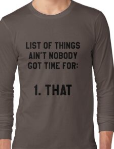 Ain't Nobody Got Time for That! Funny/Hipster Meme Long Sleeve T-Shirt