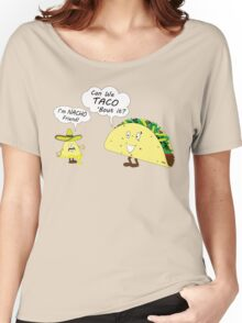 Im NACHO Friend! Can We TACO 'Bout It? Women's Relaxed Fit T-Shirt
