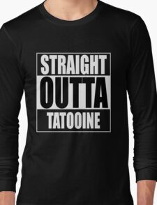 Straight OUTTA Tatooine - Star Wars Long Sleeve T-Shirt