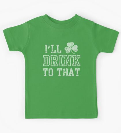 I'll Drink To That St Patrick's Day Kids Tee