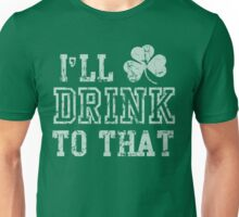 I'll Drink To That St Patrick's Day Unisex T-Shirt