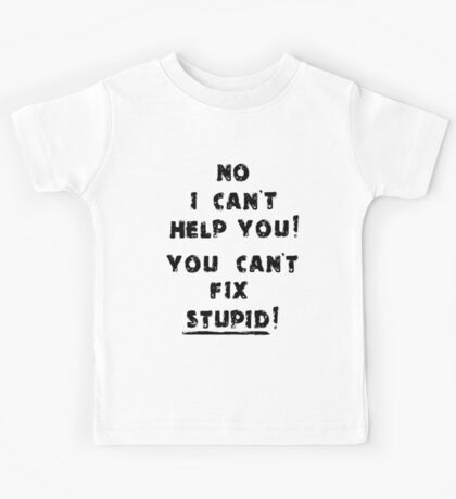 You Cant Fix Stupid Kids Tee