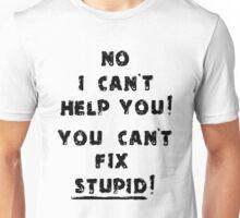 You Cant Fix Stupid Unisex T-Shirt