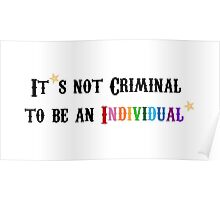 It's not Criminal to be an Individual! Poster