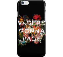 Vaders Gonna Vade iPhone Case/Skin