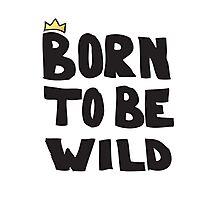 Born To Be Wild Photographic Print