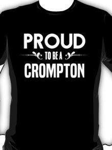 Proud to be a Crompton. Show your pride if your last name or surname is Crompton T-Shirt