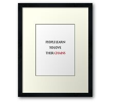 People Learn to Love Their Chains Framed Print