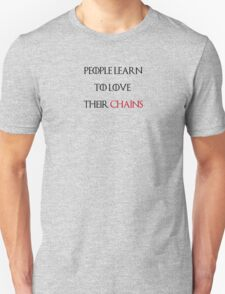 People Learn to Love Their Chains Unisex T-Shirt
