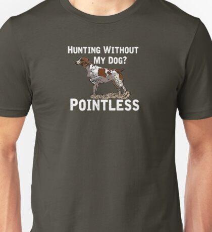 Hunting Without My Dog? Pointless (Brittany, White Lettering) Unisex T-Shirt