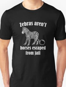Zebras Aren't Horses Escaped From Jail Unisex T-Shirt