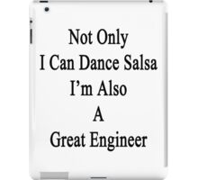 Not Only I Can Dance Salsa I'm Also A Great Engineer  iPad Case/Skin
