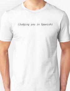Judging you in Spanish Unisex T-Shirt