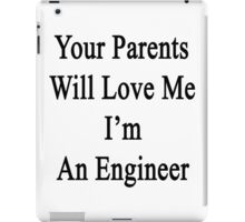Your Parents Will Love Me I'm An Engineer  iPad Case/Skin