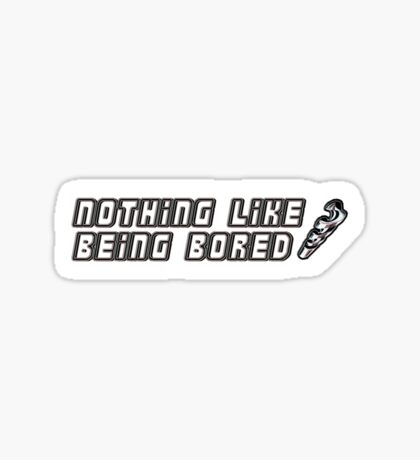 nothing like being bored Sticker