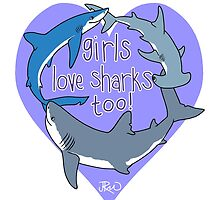 Girls Love Sharks Too! by Jen Richards