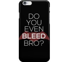 Do You Even Bleed, Bro? iPhone Case/Skin