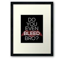 Do You Even Bleed, Bro? Framed Print