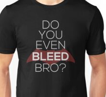 Do You Even Bleed, Bro? Unisex T-Shirt