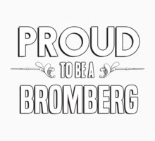 Proud to be a Bromberg. Show your pride if your last name or surname is Bromberg Kids Clothes