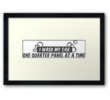 I wash my car one quarter panel at a time Framed Print