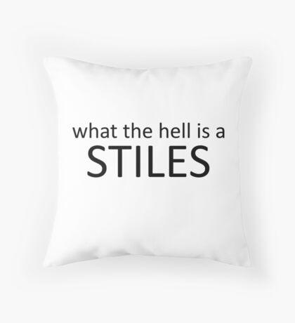 WHAT THE HELL IS A STILES Throw Pillow